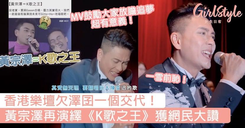 澤囝一雪前恥!黃宗澤再演繹《K歌之王》獲網民大讚,網:「香港樂壇欠黃宗澤一個交代!」